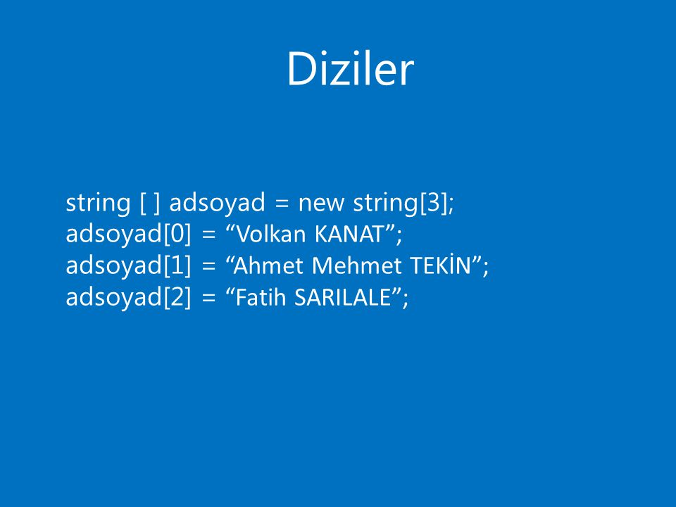 Diziler string [ ] adsoyad = new string[3];